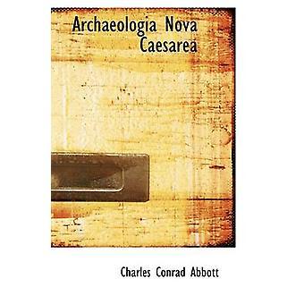 Archaeologia Nova Caesarea by Abbott & Charles Conrad