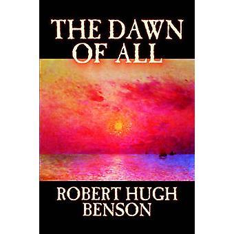 The Dawn of All by Robert Hugh Benson Fiction Literary Christian Science Fiction by Benson & Robert Hugh