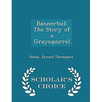 Bannertail The Story of a Graysquirrel  Scholars Choice Edition by Thompson & Seton & Ernest