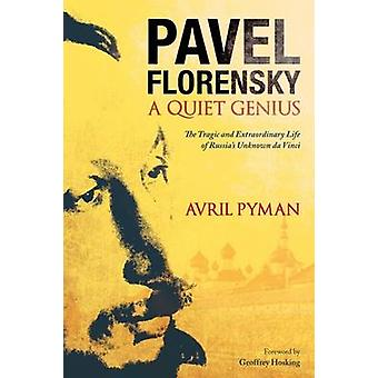 Pavel Florensky A Quiet Genius The Tragic and Extraordinary Life of Russias Unknown da Vinci by Pyman & Avril