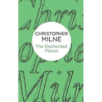 The Enchanted Places by Milne & Christopher