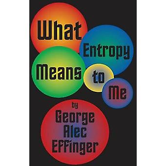 What Entropy Means to Me by Effinger & George A