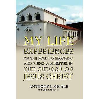 De levenservaringen van mijn op de weg om steeds en een Minister in de kerk van Jezus Christus door Micale & gewijde Minister Anthony J.