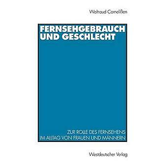 Fernsehgebrauch und Geschlecht Zur Rolle des Fernsehens im Alltag von Frauen und Mnnern por Cornelien & Waltraud