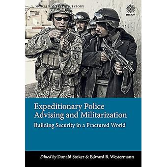 Expeditionary Police Advising and Militarization - Building Security i