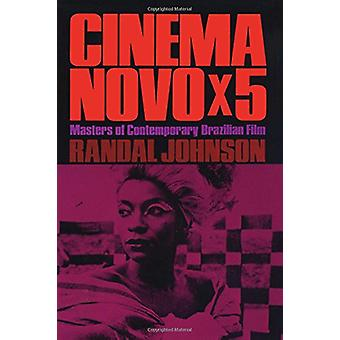 Cinema Novo x 5 - Masters of Contemporary Brazilian Film by Randal Joh