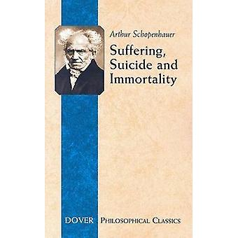Suffering - Suicide and Immortality - Eight Essays from the Parerga by