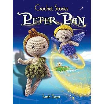 Crochet Stories - J. M. Barrie's Peter Pan by Sarah Sloyer - 978048681