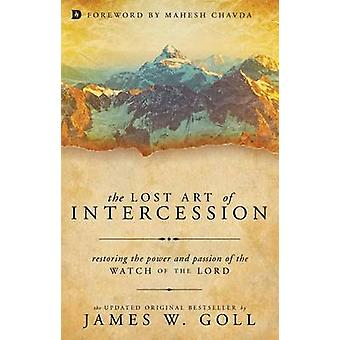 Lost Art of Intercession - Restoring the Power and Passion of the Watc