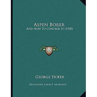 Aspen Borer - And How to Control It (1920) by George Hofer - 978116689