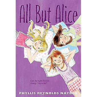 All But Alice by Phyllis Reynolds Naylor - 9781442427563 Book