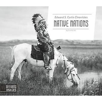 Edward S. Curtis Chronicles Native Nations by Don Nardo - 97815321101