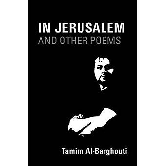 In Jerusalem and Other Poems - Written Between 1996-2016 by Tamim Al-B