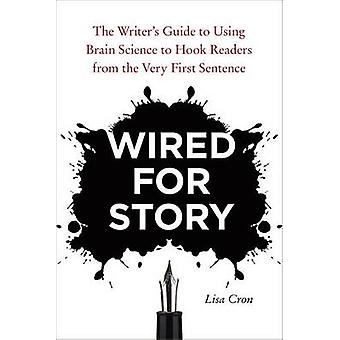 Wired for Story - The Writer's Guide to Using Brain Science to Hook Re