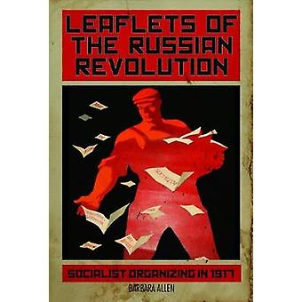 Leaflets of the Russian Revolution - Socialist Organizing in 1917 by L