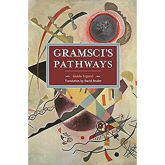 Gramsci's Pathways - Historical Materialism Volume 102 by Guido Liguor