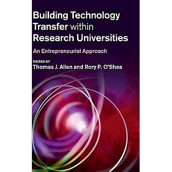 Building Technology Transfer within Research Universities by Thomas J Allen