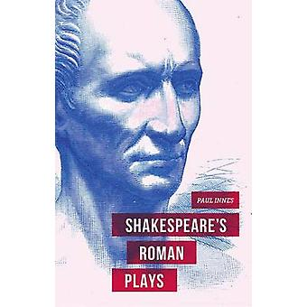 Shakespeares Roman Plays by Innes & Paul