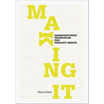 Making It: Manufacturing Techniques for Product Design (Paperback) by Lefteri Chris