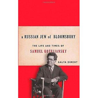 A Russian Jew of Bloomsbury - The Life and Times of Samuel Koteliansky