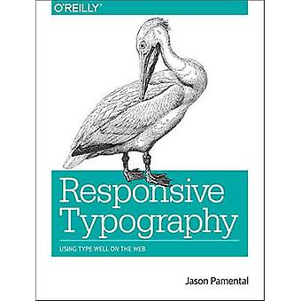 Responsive Typography - Using Type Well on the Web by Jason Pamental -