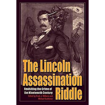 The Lincoln Assassination Riddle - Revisiting the Crime of the Ninetee