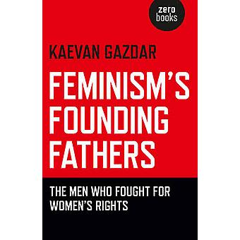Feminism's Founding Fathers - The Men Who Fought for Women's Rights by