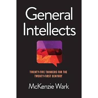 General Intellects - Twenty Five Thinkers for the 21st Century by McKe