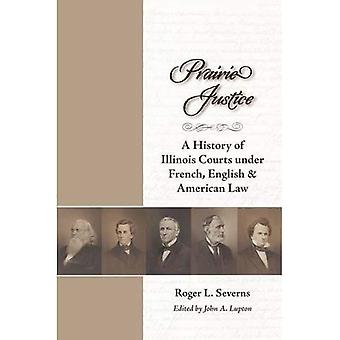Prairie Justice: History of Illinois Courts under French, English and American Law