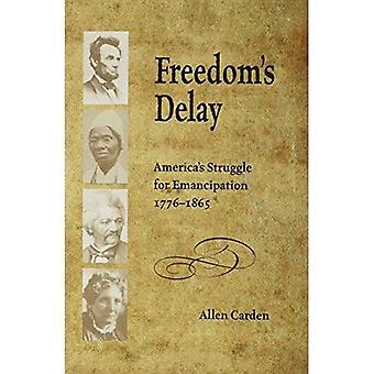 Freedom's Delay: America's Struggle for Emancipation, 1776-1865