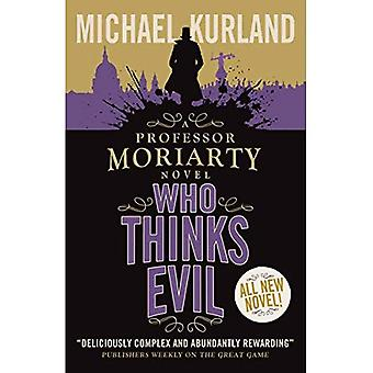 Who Thinks Evil (A Professor Moriarty Novel) (Professor Moriarty 5)