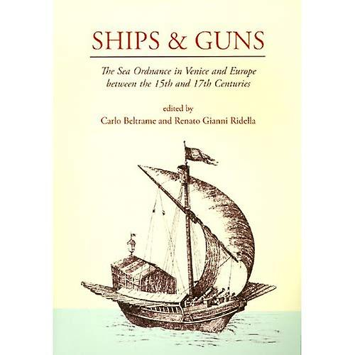 Ships and Guns  The Sea Ordnance in Venice and in Europe Between the 15th and the 17th Century