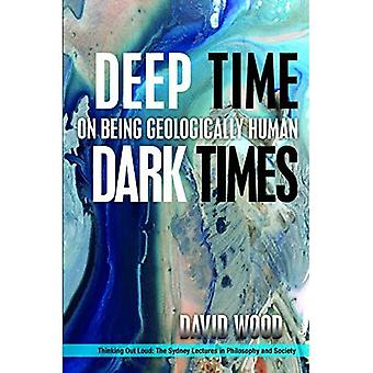 Deep Time, Dark Times: On Being Geologically Human (Thinking Out Loud)