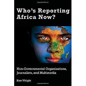 Som rapporterer Afrika nå?: frivillige organisasjoner, journalister og Multimedia