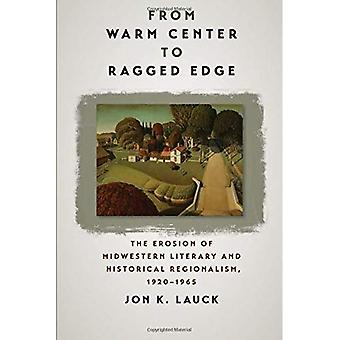 From Warm Center to Ragged� Edge: The Erosion of Midwestern Literary and Historical Regionalism, 1920-1965 (Iowa and the Midwest Experience)