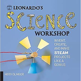 Leonardo's Science Workshop:� Invent, Create, and Make STEAM Projects Like a Genius (Leonardo's Workshop)