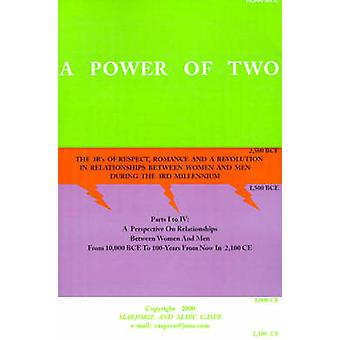 A Power of Two The 3Rs of Respect Romance and a Revolution in Relationships Between Women and Men During the 3rd Millennium by Caspe & Marjorie