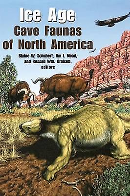 Ice Age Cave Faunas of North America by Schubert & Blaine W.
