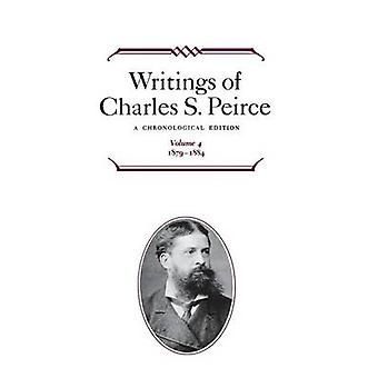 Writings of Charles S. Peirce A Chronological Edition Volume 4 1879 1884 by Peirce & Charles S.