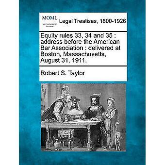 エクイティ・ルール 33 34 と35米国弁護士協会は、ボストンマサチューセッツ州の8月 31 1911 に配信前にアドレス。テイラー & ロバート・ S.