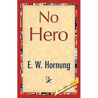No Hero by E. W. Hornung & Hornung