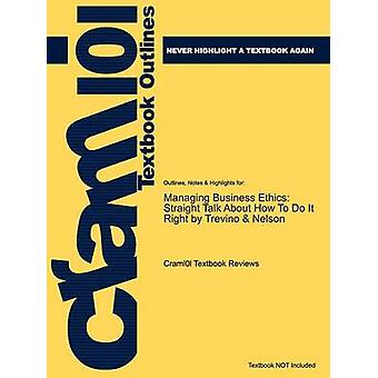 Studyguide for Managing Business Ethics Straight Talk about How to Do It Right by Nelson Trevino  ISBN 9780471755258 by Cram101 Textbook Reviews