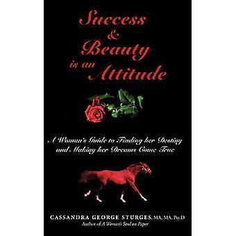 Erfolg-Schönheit ist eine Einstellung A Womans Leitfaden für ihr Schicksal zu finden und machen ihr Dreams Come True von George Sturges & Cassandra