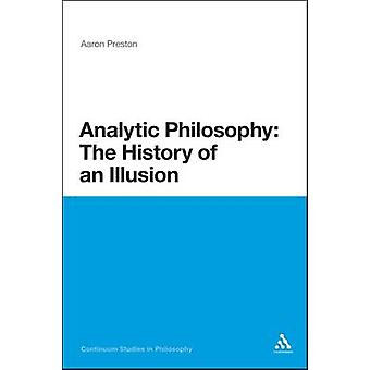 Analytic Philosophy The History of an Illusion by Preston & Aaron