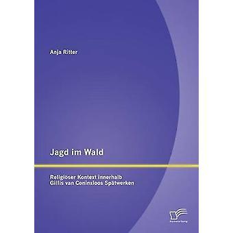 Jagd Im Wald  Religioser Kontext Innerhalb Gillis Van Coninxloos Spatwerken by Ritter & Anja