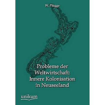 Probleme Der Weltwirtschaft Innere Kolonisation in Neuseeland by Plugge & W.