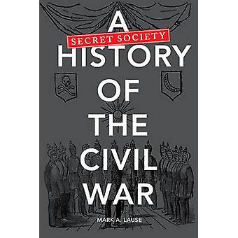 Una historia de la sociedad secreta de la Guerra Civil de Mark A. Lause - 97802520