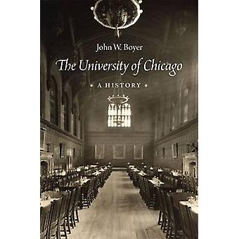 The University of Chicago - A History by John W. Boyer - 9780226242514
