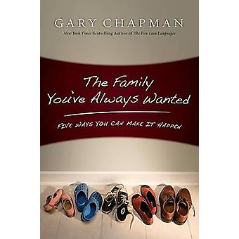 The Family You've Always Wanted - Five Ways You Can Make It Happen by