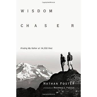 Wisdom Chaser - Finding My Father at 14 -000 Feet by Nathan Foster - 9